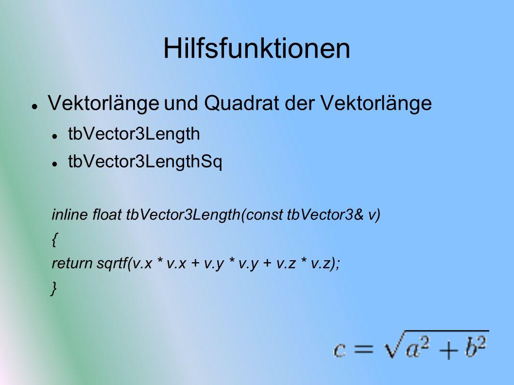 Hilfsfunktionen Vektorlänge und Quadrat der Vektorlänge tbVector3Length tbVector3LengthSq inline float tbVector3Length(const tbVector3& v) { return sq