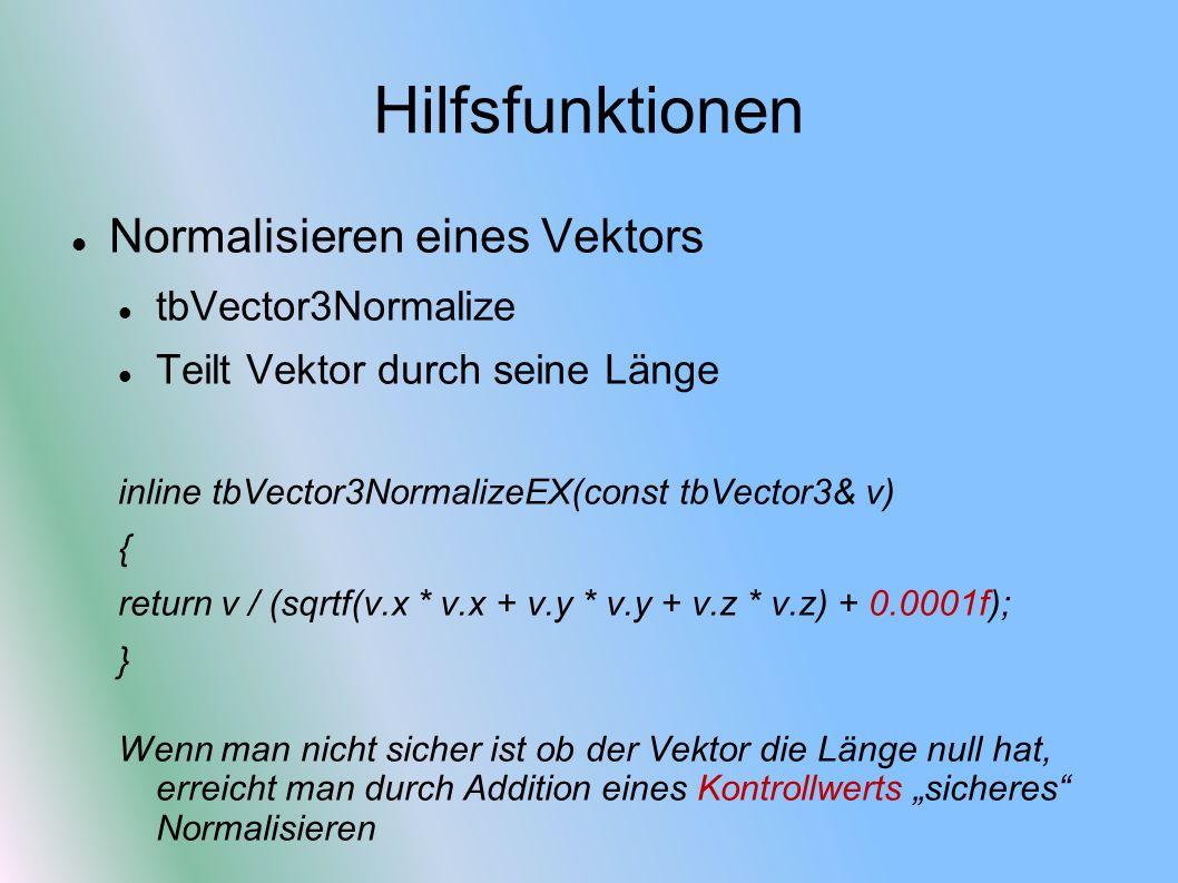 Hilfsfunktionen Normalisieren eines Vektors tbVector3Normalize Teilt Vektor durch seine Länge inline tbVector3NormalizeEX(const tbVector3& v) { return
