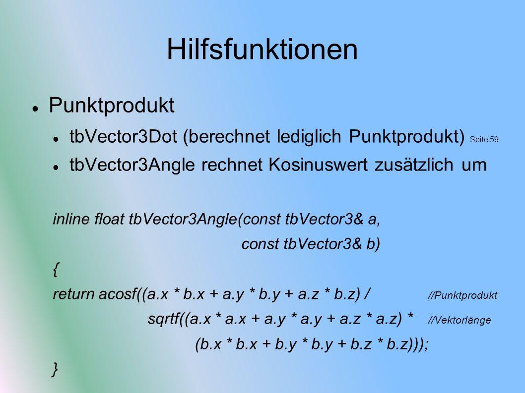 Hilfsfunktionen Punktprodukt tbVector3Dot (berechnet lediglich Punktprodukt) Seite 59 tbVector3Angle rechnet Kosinuswert zusätzlich um inline float tb