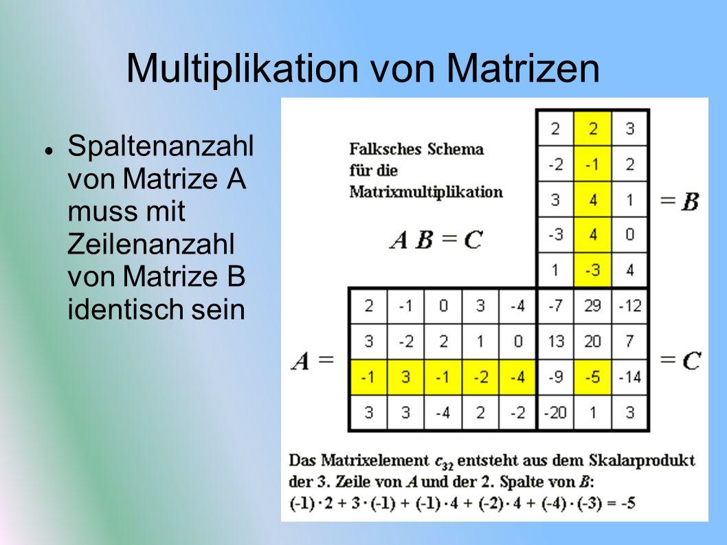 Multiplikation von Matrizen Spaltenanzahl von Matrize A muss mit Zeilenanzahl von Matrize B identisch sein