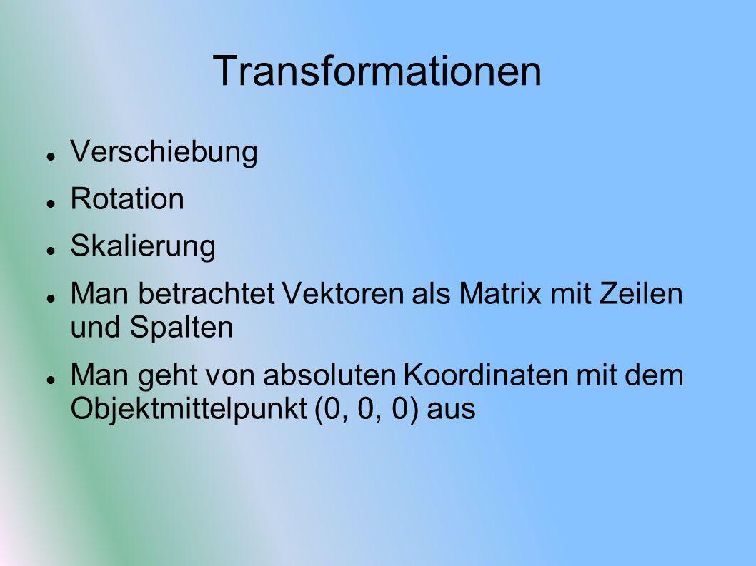 Transformationen Verschiebung Rotation Skalierung Man betrachtet Vektoren als Matrix mit Zeilen und Spalten Man geht von absoluten Koordinaten mit dem