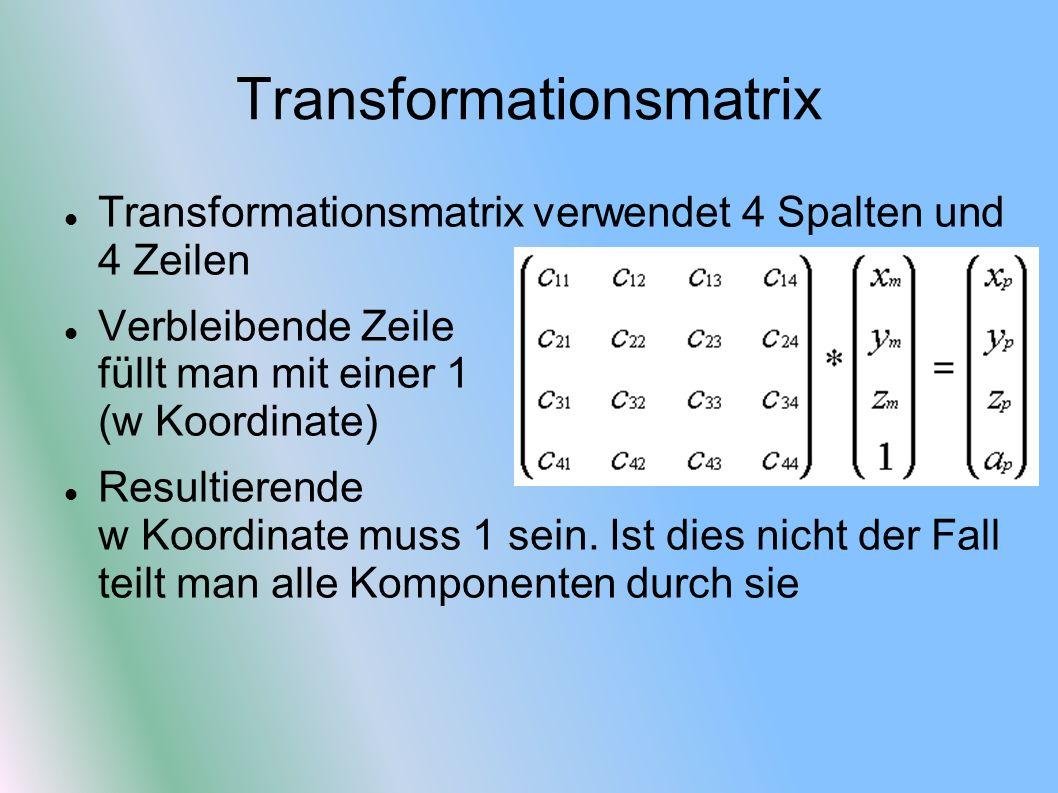 Transformationsmatrix Transformationsmatrix verwendet 4 Spalten und 4 Zeilen Verbleibende Zeile füllt man mit einer 1 (w Koordinate) Resultierende w K
