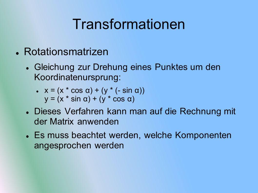 Transformationen Rotationsmatrizen Gleichung zur Drehung eines Punktes um den Koordinatenursprung: x = (x * cos α) + (y * (- sin α)) y = (x * sin α) +