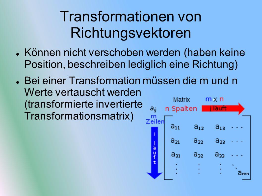 Transformationen von Richtungsvektoren Können nicht verschoben werden (haben keine Position, beschreiben lediglich eine Richtung) Bei einer Transforma