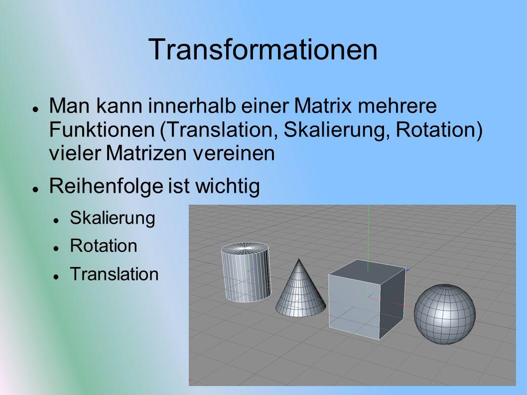 Transformationen Man kann innerhalb einer Matrix mehrere Funktionen (Translation, Skalierung, Rotation) vieler Matrizen vereinen Reihenfolge ist wicht