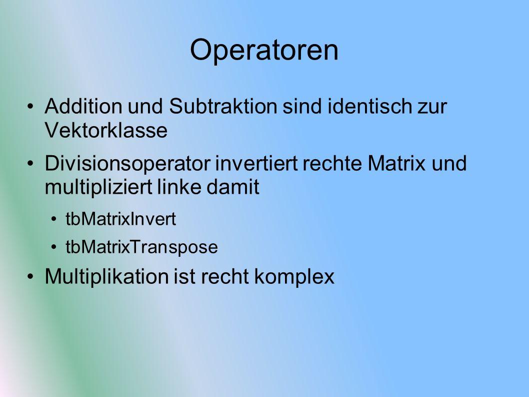 Operatoren Addition und Subtraktion sind identisch zur Vektorklasse Divisionsoperator invertiert rechte Matrix und multipliziert linke damit tbMatrixI
