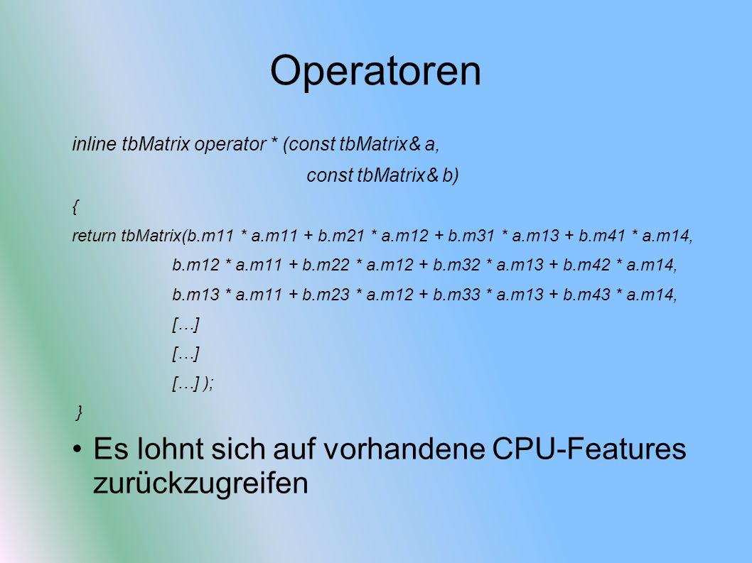 Operatoren inline tbMatrix operator * (const tbMatrix& a, const tbMatrix& b) { return tbMatrix(b.m11 * a.m11 + b.m21 * a.m12 + b.m31 * a.m13 + b.m41 *