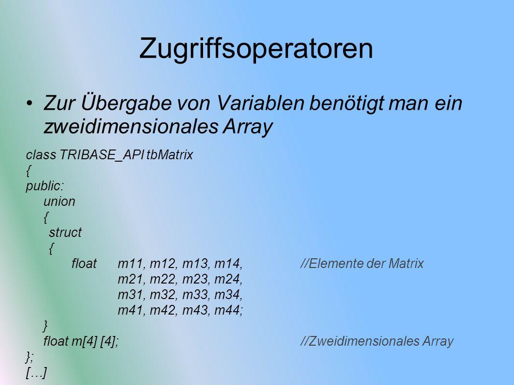 Zugriffsoperatoren Zur Übergabe von Variablen benötigt man ein zweidimensionales Array class TRIBASE_API tbMatrix { public: union { struct { float m11