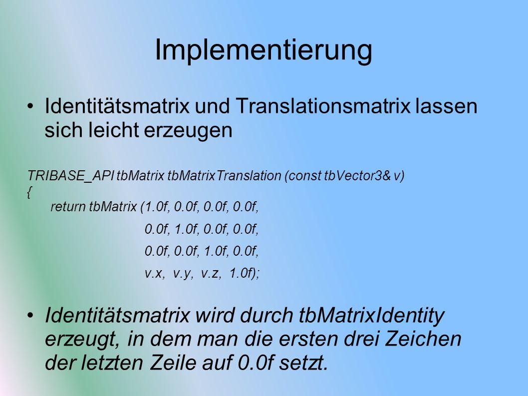 Implementierung Identitätsmatrix und Translationsmatrix lassen sich leicht erzeugen TRIBASE_API tbMatrix tbMatrixTranslation (const tbVector3& v) { re