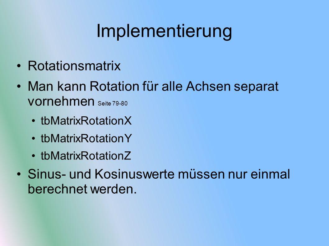 Implementierung Rotationsmatrix Man kann Rotation für alle Achsen separat vornehmen Seite 79-80 tbMatrixRotationX tbMatrixRotationY tbMatrixRotationZ