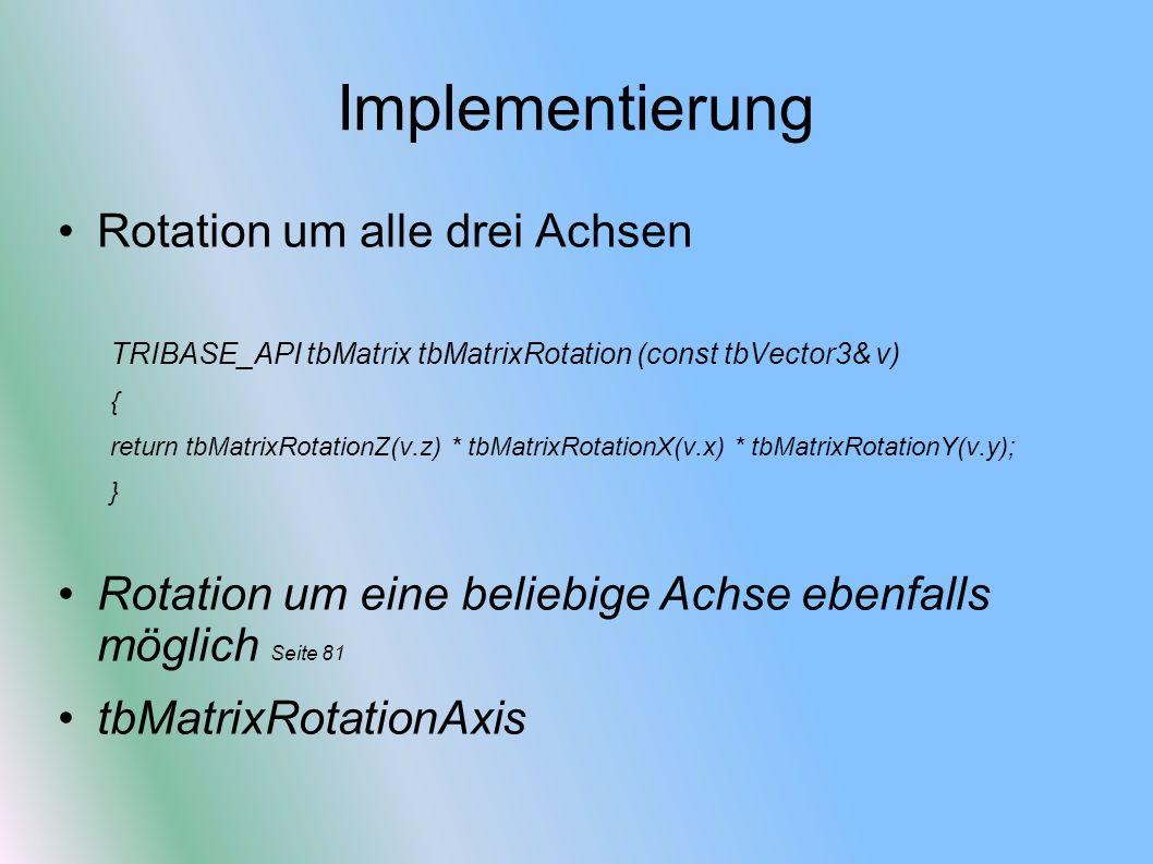 Implementierung Rotation um alle drei Achsen TRIBASE_API tbMatrix tbMatrixRotation (const tbVector3& v) { return tbMatrixRotationZ(v.z) * tbMatrixRota