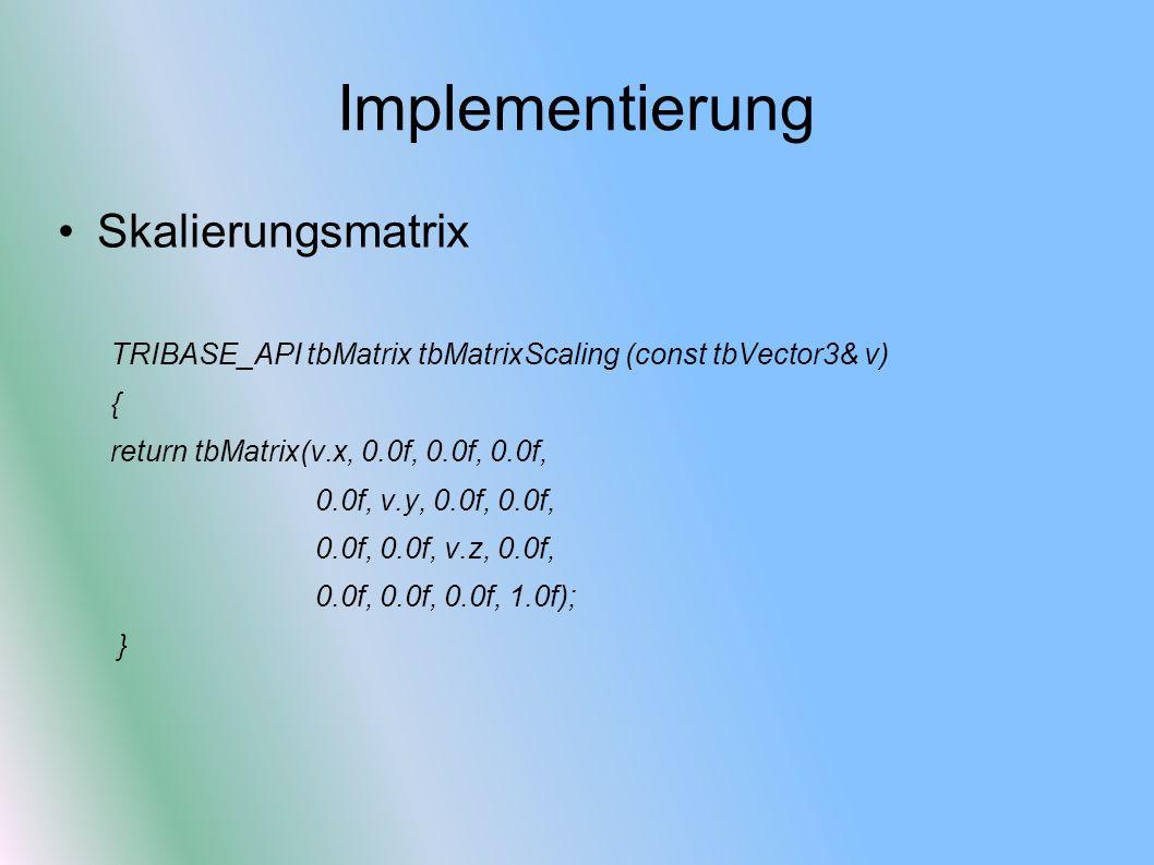 Implementierung Skalierungsmatrix TRIBASE_API tbMatrix tbMatrixScaling (const tbVector3& v) { return tbMatrix(v.x, 0.0f, 0.0f, 0.0f, 0.0f, v.y, 0.0f,