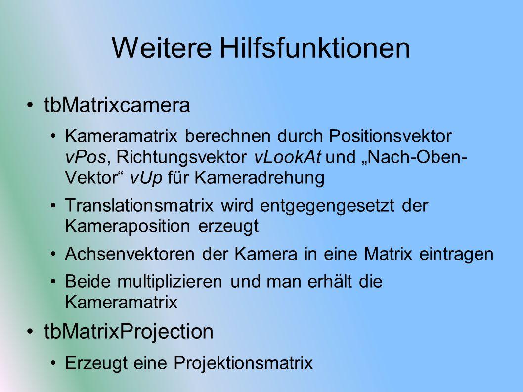 Weitere Hilfsfunktionen tbMatrixcamera Kameramatrix berechnen durch Positionsvektor vPos, Richtungsvektor vLookAt und Nach-Oben- Vektor vUp für Kamera