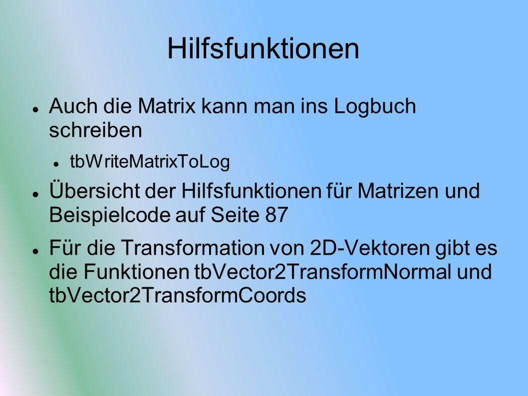 Hilfsfunktionen Auch die Matrix kann man ins Logbuch schreiben tbWriteMatrixToLog Übersicht der Hilfsfunktionen für Matrizen und Beispielcode auf Seit
