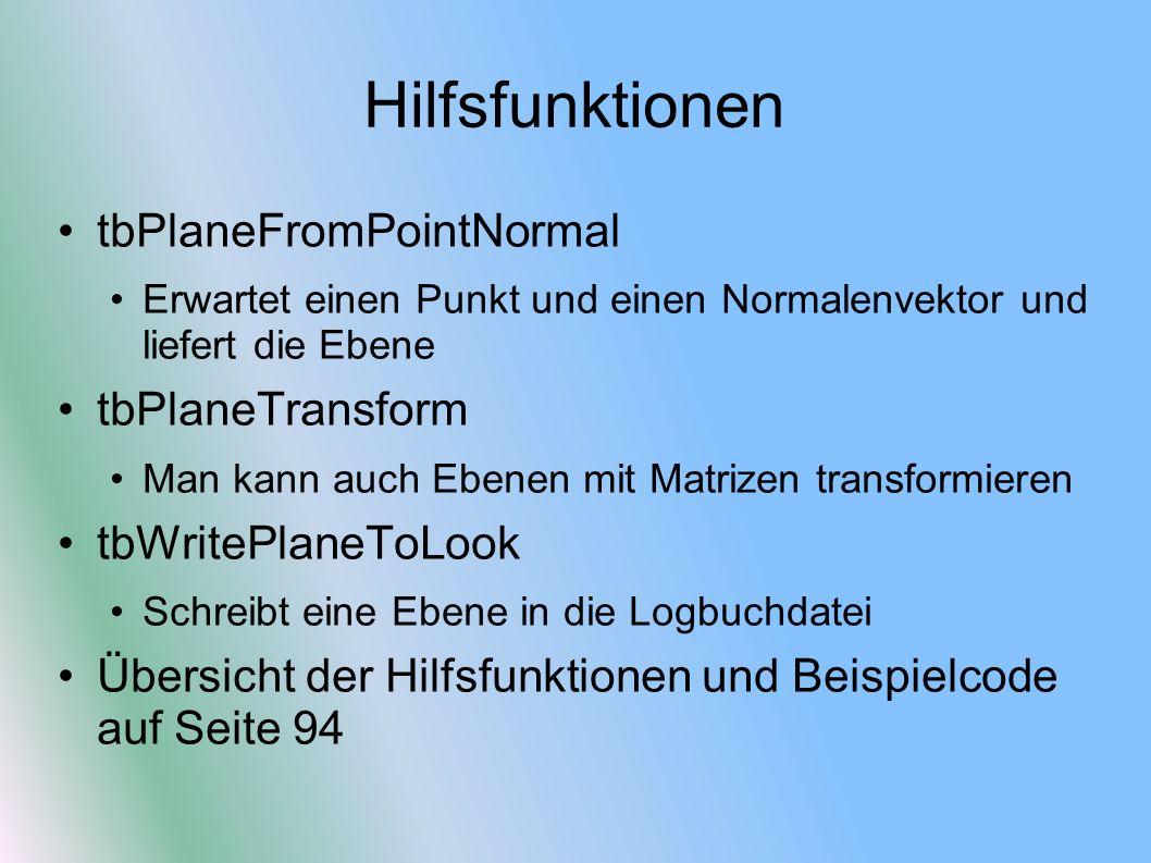 Hilfsfunktionen tbPlaneFromPointNormal Erwartet einen Punkt und einen Normalenvektor und liefert die Ebene tbPlaneTransform Man kann auch Ebenen mit M