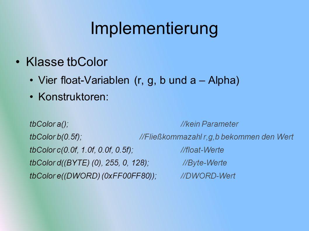 Implementierung Klasse tbColor Vier float-Variablen (r, g, b und a – Alpha) Konstruktoren: tbColor a(); //kein Parameter tbColor b(0.5f); //Fließkomma