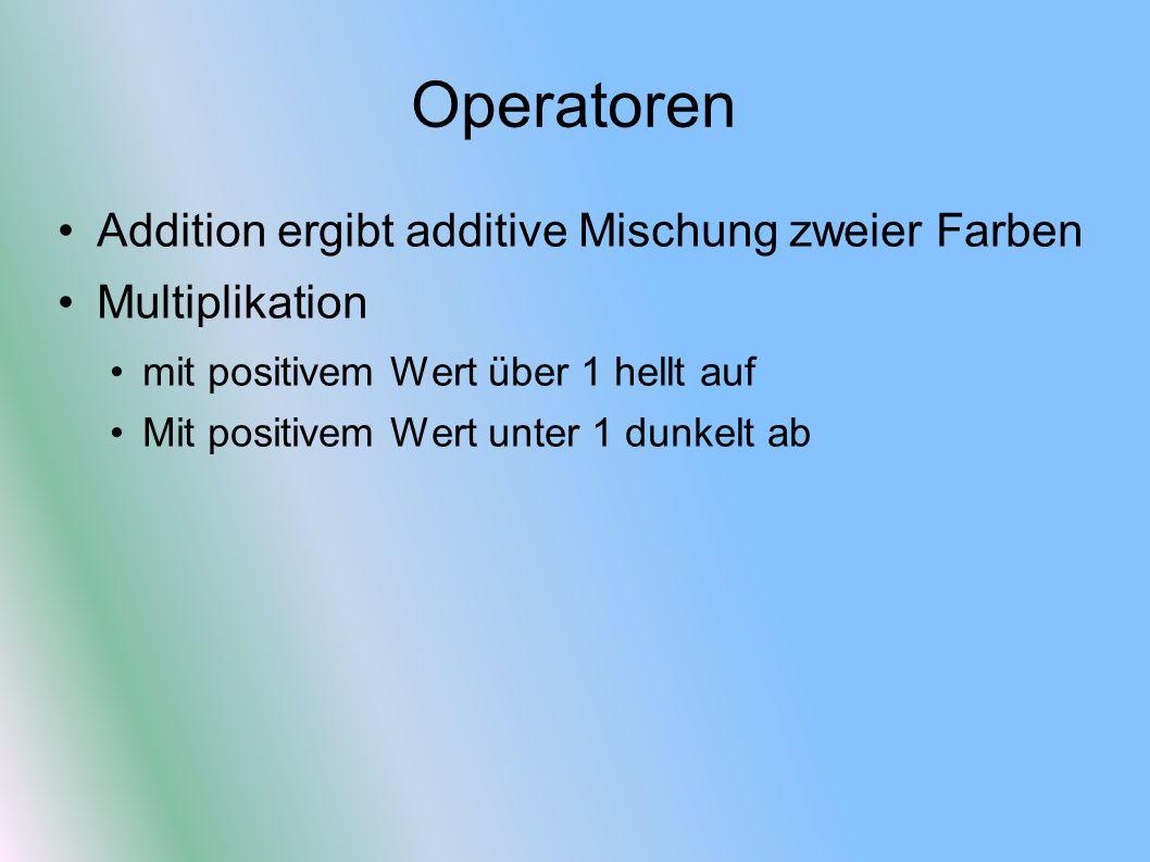 Operatoren Addition ergibt additive Mischung zweier Farben Multiplikation mit positivem Wert über 1 hellt auf Mit positivem Wert unter 1 dunkelt ab