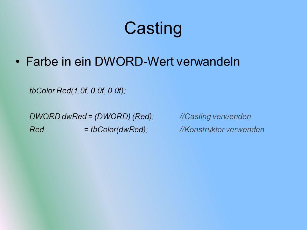 Casting Farbe in ein DWORD-Wert verwandeln tbColor Red(1.0f, 0.0f, 0.0f); DWORD dwRed = (DWORD) (Red); //Casting verwenden Red = tbColor(dwRed);//Kons