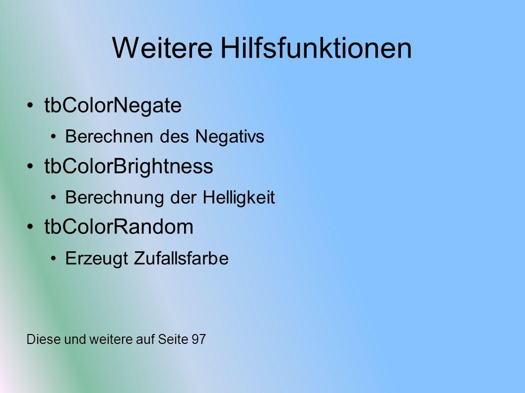 Weitere Hilfsfunktionen tbColorNegate Berechnen des Negativs tbColorBrightness Berechnung der Helligkeit tbColorRandom Erzeugt Zufallsfarbe Diese und