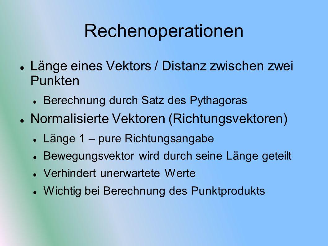 Rechenoperationen Länge eines Vektors / Distanz zwischen zwei Punkten Berechnung durch Satz des Pythagoras Normalisierte Vektoren (Richtungsvektoren)