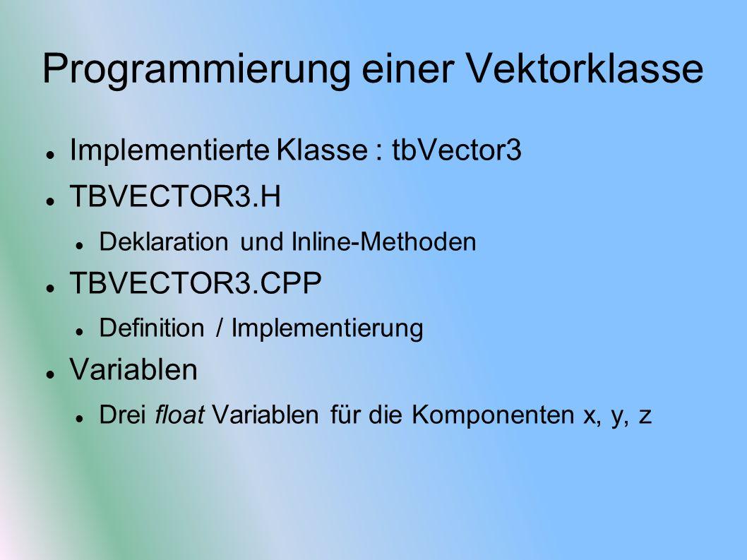 Konstruktoren Standardkonstruktor Kopierkonstruktor Erwartet Referenz auf ein anderes tbVector3-Objekt Kopiert den angegeben Vektor Konstruktor Setzt Vektorkomponenten ein