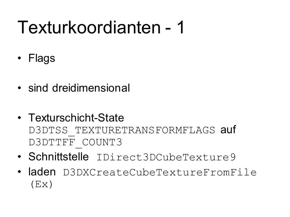 Texturkoordianten - 1 Flags sind dreidimensional Texturschicht-State D3DTSS_TEXTURETRANSFORMFLAGS auf D3DTTFF_COUNT3 Schnittstelle IDirect3DCubeTextur