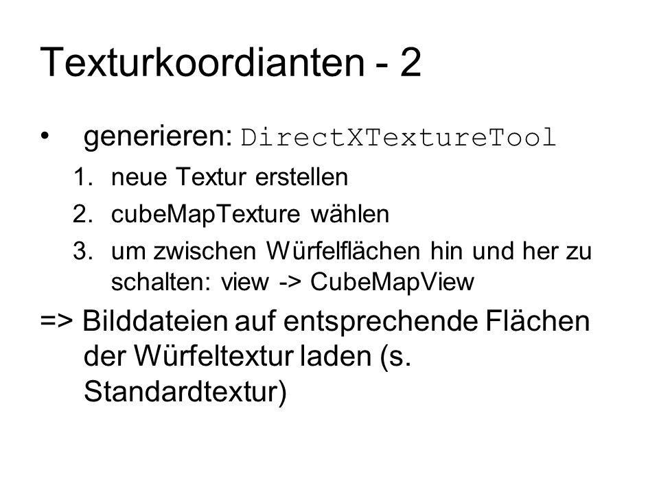 Texturkoordianten - 2 generieren: DirectXTextureTool 1.neue Textur erstellen 2.cubeMapTexture wählen 3.um zwischen Würfelflächen hin und her zu schalt