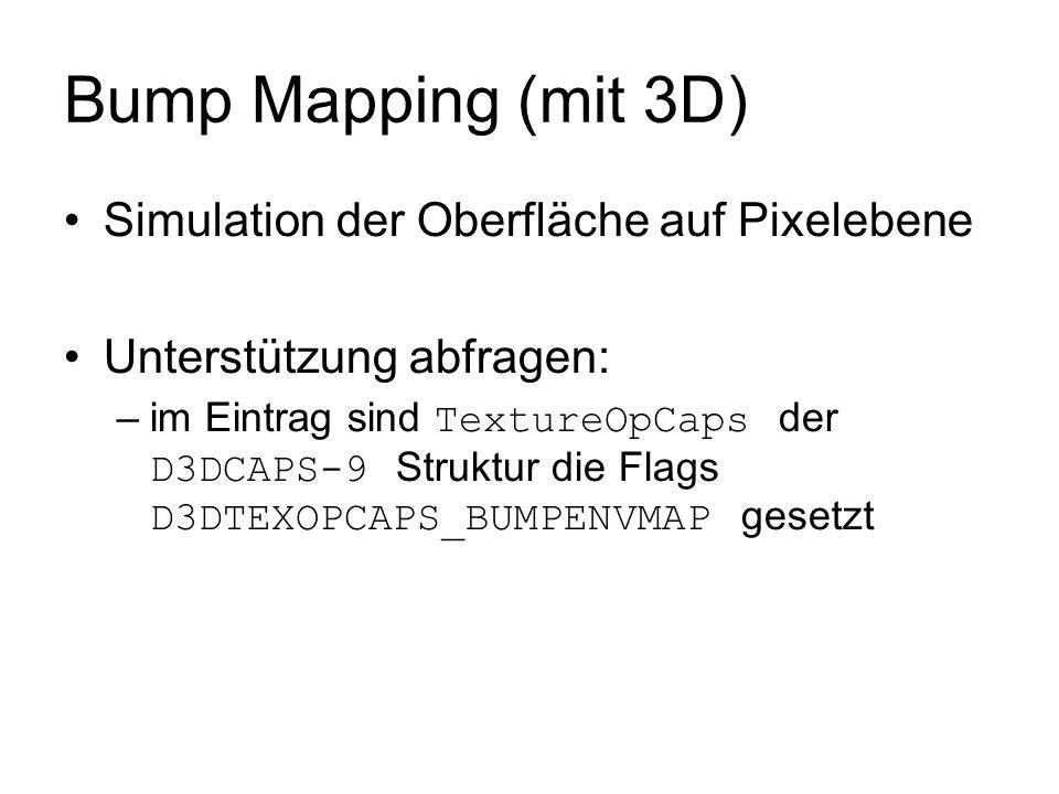 Bump Mapping (mit 3D) Simulation der Oberfläche auf Pixelebene Unterstützung abfragen: –im Eintrag sind TextureOpCaps der D3DCAPS-9 Struktur die Flags