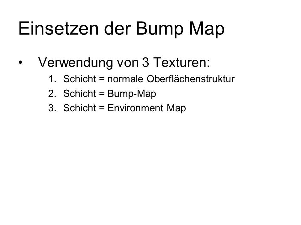 Einsetzen der Bump Map Verwendung von 3 Texturen: 1.Schicht = normale Oberflächenstruktur 2.Schicht = Bump-Map 3.Schicht = Environment Map