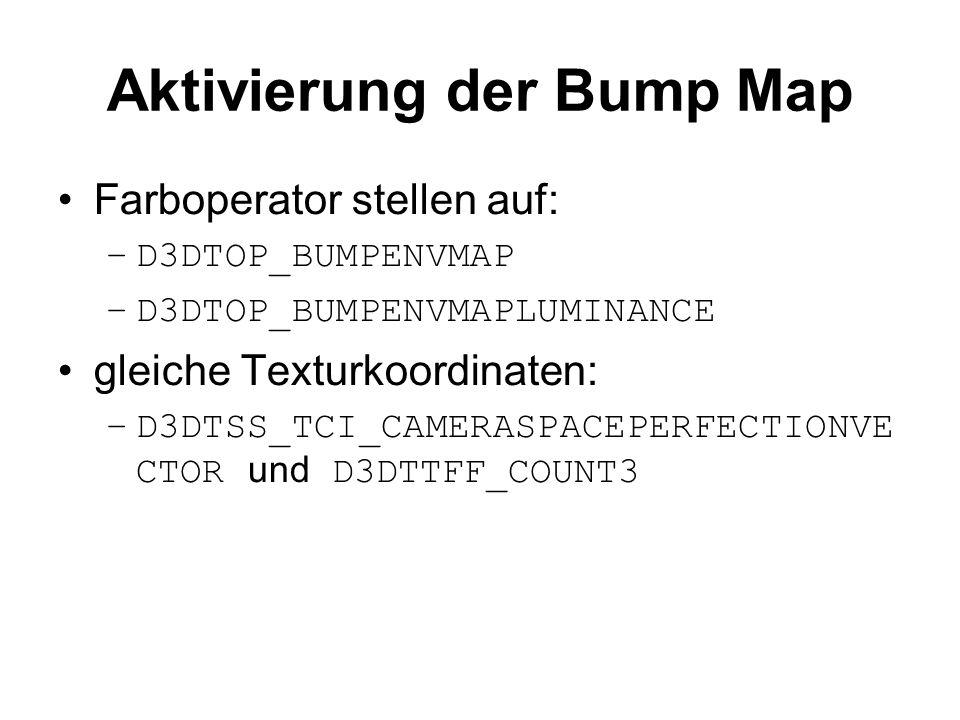 Aktivierung der Bump Map Farboperator stellen auf: –D3DTOP_BUMPENVMAP –D3DTOP_BUMPENVMAPLUMINANCE gleiche Texturkoordinaten: –D3DTSS_TCI_CAMERASPACEPE