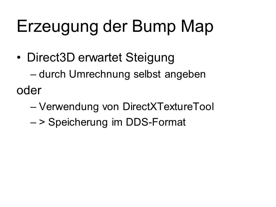 Erzeugung der Bump Map Direct3D erwartet Steigung –durch Umrechnung selbst angeben oder –Verwendung von DirectXTextureTool –> Speicherung im DDS-Forma