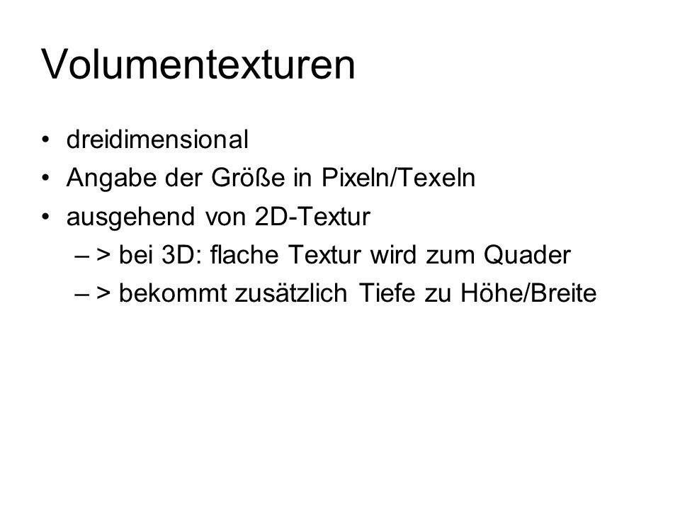 Volumentexturen 3D-Vektor für Texturkoordinaten: –tbVector3 Makros: –D3DFVF_TEXCOORDSIZE