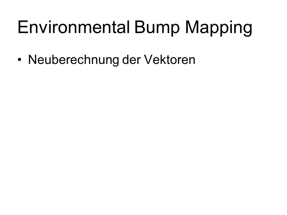 Environmental Bump Mapping Neuberechnung der Vektoren
