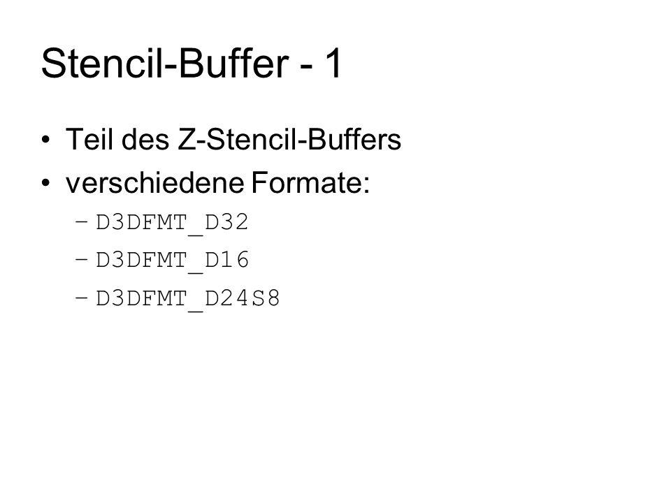 Stencil-Buffer - 1 Teil des Z-Stencil-Buffers verschiedene Formate: –D3DFMT_D32 –D3DFMT_D16 –D3DFMT_D24S8