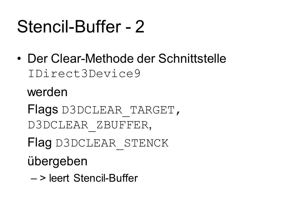 Stencil-Buffer - 2 Der Clear-Methode der Schnittstelle IDirect3Device9 werden Flags D3DCLEAR_TARGET, D3DCLEAR_ZBUFFER, Flag D3DCLEAR_STENCK übergeben