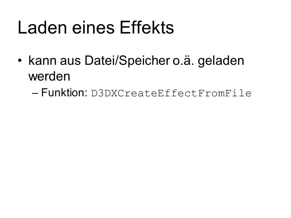 Laden eines Effekts kann aus Datei/Speicher o.ä. geladen werden –Funktion: D3DXCreateEffectFromFile