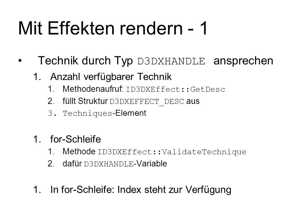 Mit Effekten rendern - 1 Technik durch Typ D3DXHANDLE ansprechen 1.Anzahl verfügbarer Technik 1.Methodenaufruf: ID3DXEffect::GetDesc 2.füllt Struktur