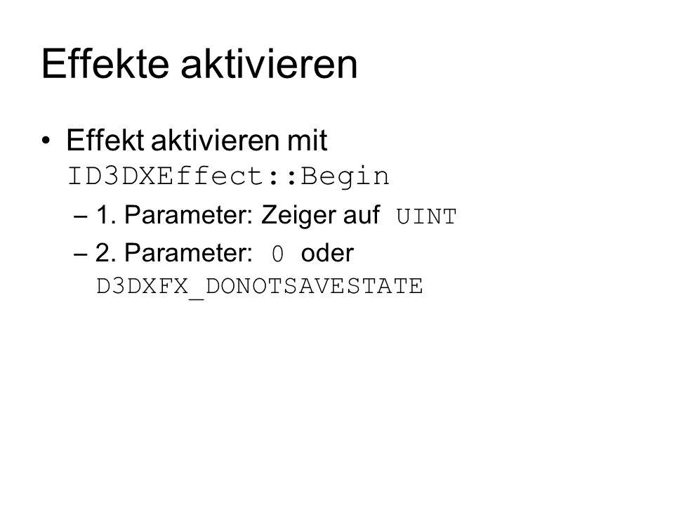 Effekte aktivieren Effekt aktivieren mit ID3DXEffect::Begin –1. Parameter: Zeiger auf UINT –2. Parameter: 0 oder D3DXFX_DONOTSAVESTATE