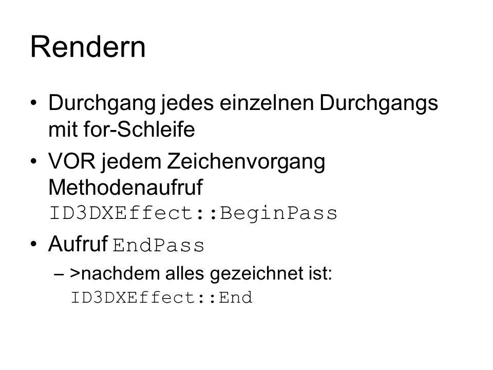 Rendern Durchgang jedes einzelnen Durchgangs mit for-Schleife VOR jedem Zeichenvorgang Methodenaufruf ID3DXEffect::BeginPass Aufruf EndPass –>nachdem