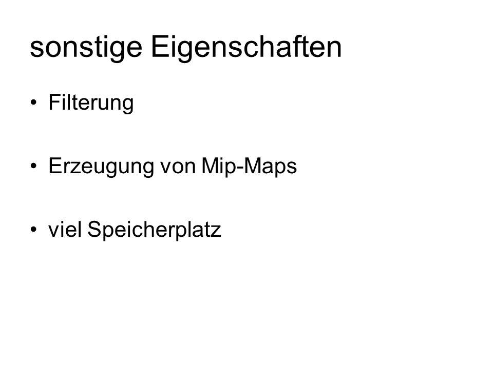 sonstige Eigenschaften Filterung Erzeugung von Mip-Maps viel Speicherplatz