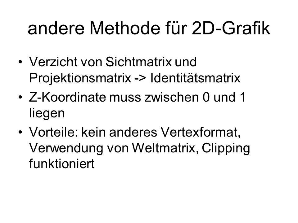 andere Methode für 2D-Grafik Verzicht von Sichtmatrix und Projektionsmatrix -> Identitätsmatrix Z-Koordinate muss zwischen 0 und 1 liegen Vorteile: ke