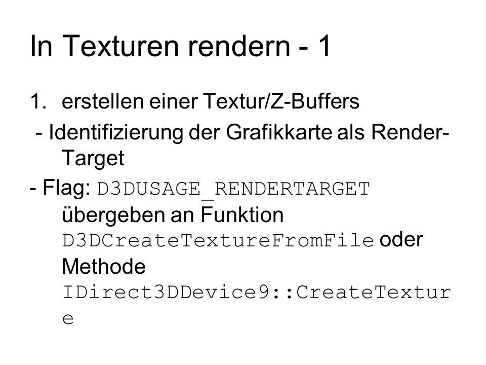 In Texturen rendern - 1 1.erstellen einer Textur/Z-Buffers - Identifizierung der Grafikkarte als Render- Target - Flag: D3DUSAGE_RENDERTARGET übergebe