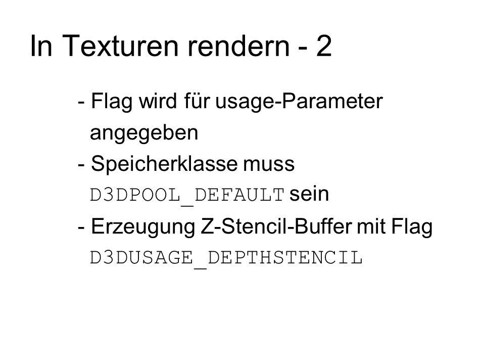 In Texturen rendern - 2 - Flag wird für usage-Parameter angegeben - Speicherklasse muss D3DPOOL_DEFAULT sein - Erzeugung Z-Stencil-Buffer mit Flag D3D