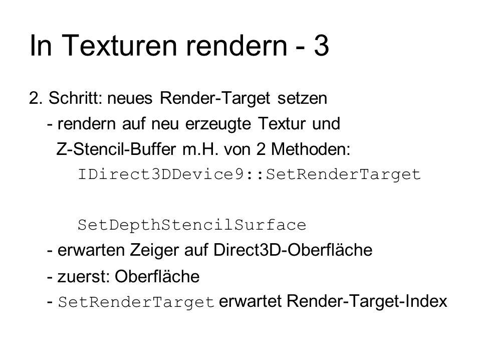 In Texturen rendern - 3 2. Schritt: neues Render-Target setzen - rendern auf neu erzeugte Textur und Z-Stencil-Buffer m.H. von 2 Methoden: IDirect3DDe