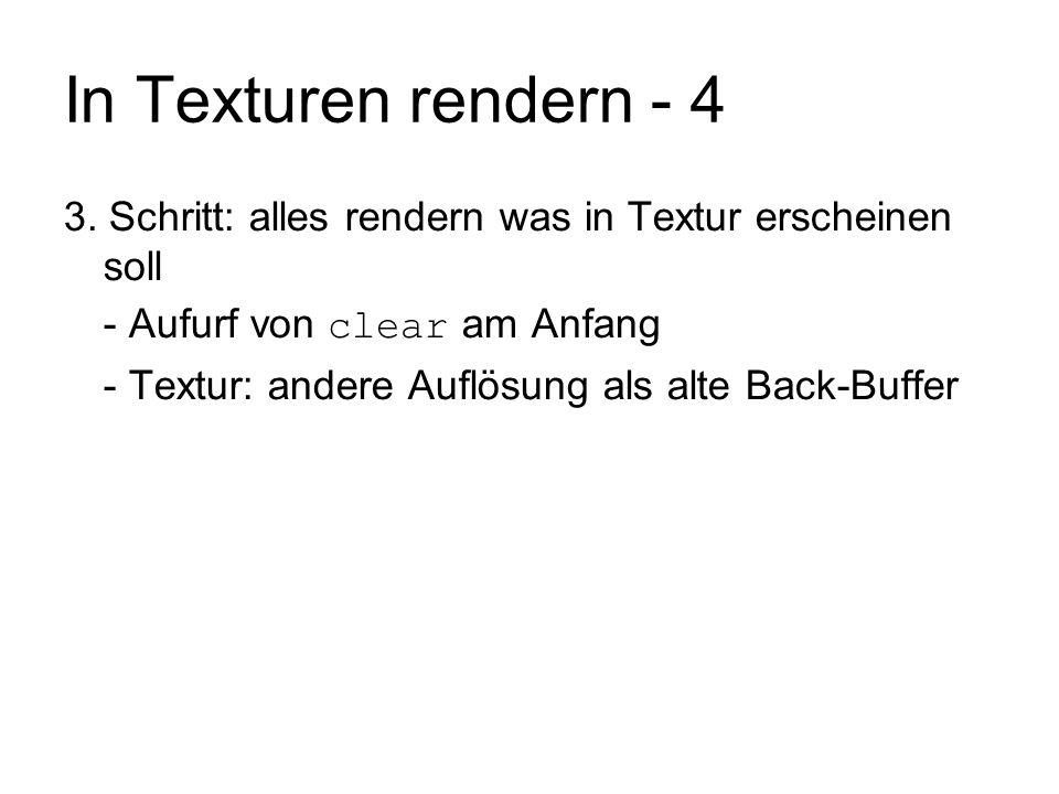 In Texturen rendern - 4 3. Schritt: alles rendern was in Textur erscheinen soll - Aufurf von clear am Anfang - Textur: andere Auflösung als alte Back-