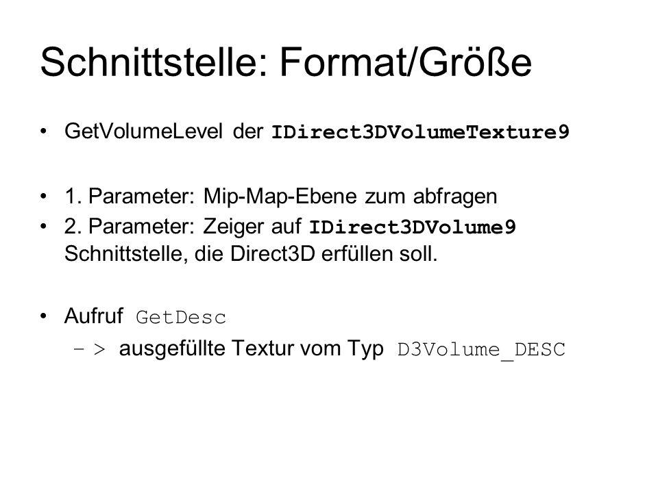 Schnittstelle: Format/Größe GetVolumeLevel der IDirect3DVolumeTexture9 1. Parameter: Mip-Map-Ebene zum abfragen 2. Parameter: Zeiger auf IDirect3DVolu