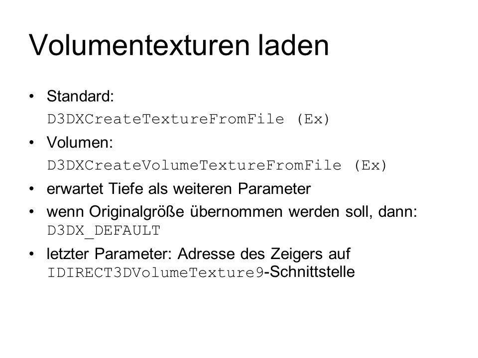 Volumentexturen laden Standard: D3DXCreateTextureFromFile (Ex) Volumen: D3DXCreateVolumeTextureFromFile (Ex) erwartet Tiefe als weiteren Parameter wen