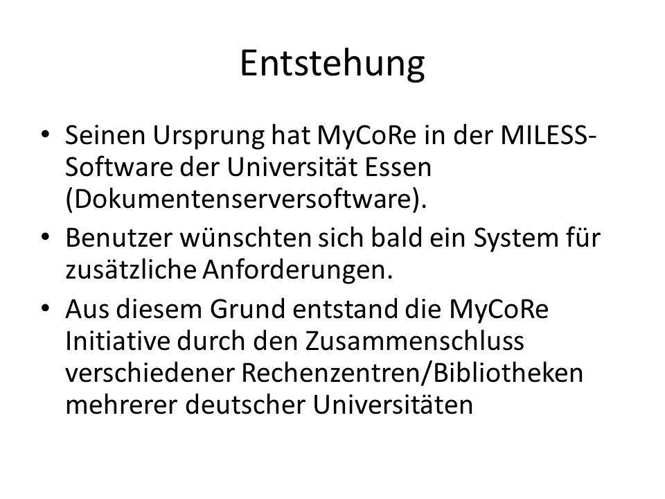 Anwendungsbereiche MyCoRe dient der Entwicklung von: Dokumenten- und Publikationsservern Archivanwendungen Sammlungen von Digitalisaten