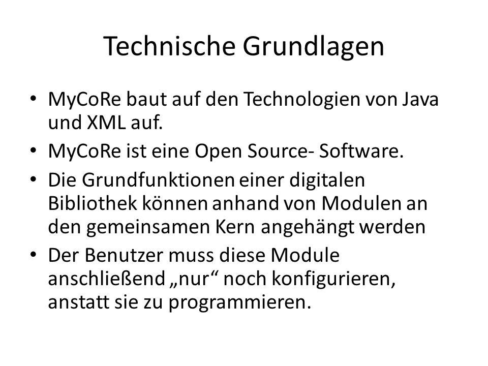 Technische Grundlagen MyCoRe baut auf den Technologien von Java und XML auf.