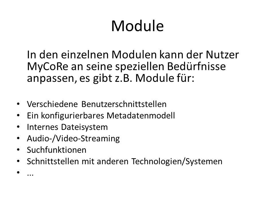 Module In den einzelnen Modulen kann der Nutzer MyCoRe an seine speziellen Bedürfnisse anpassen, es gibt z.B.